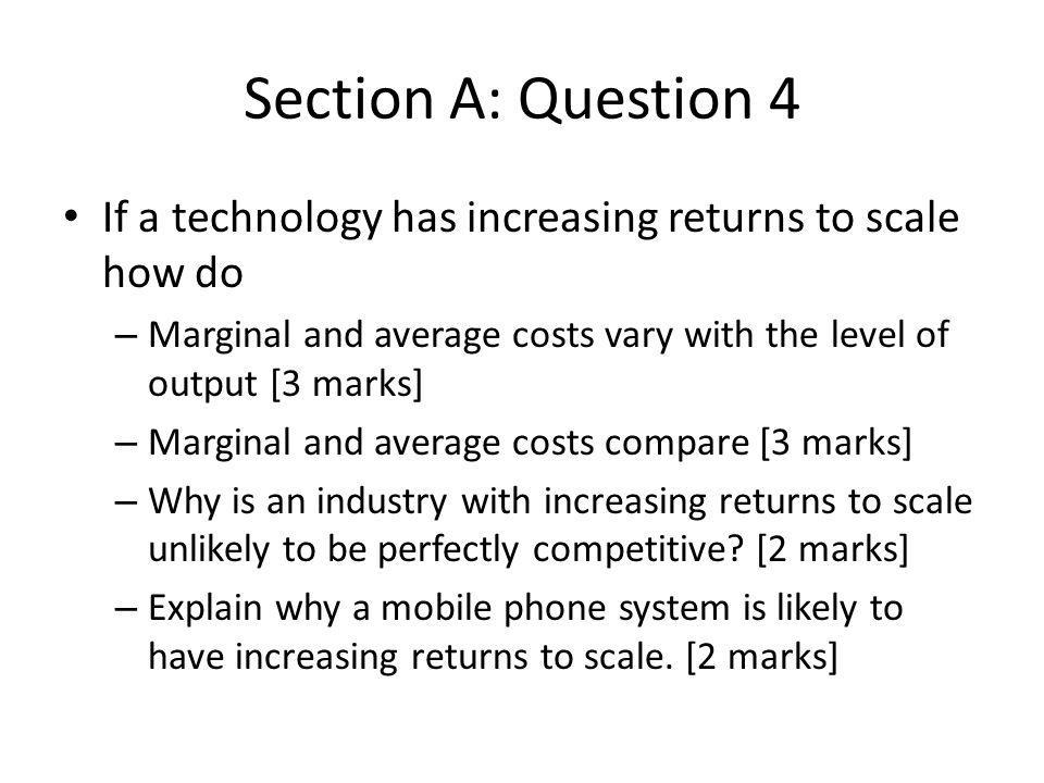 Section A: Question 4 If a technology has increasing returns to scale how do. Marginal and average costs vary with the level of output [3 marks]